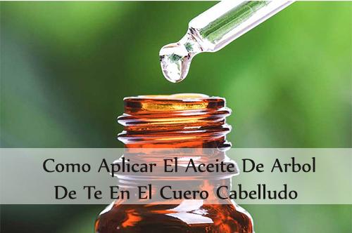 como aplicar el aceite de arbol de te en el cuero cabelludo