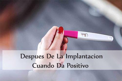 despues de la implantacion cuando da positivo